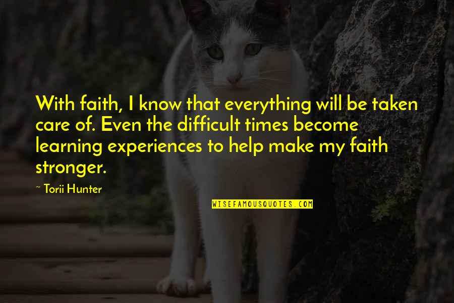 Drug Intervention Quotes By Torii Hunter: With faith, I know that everything will be