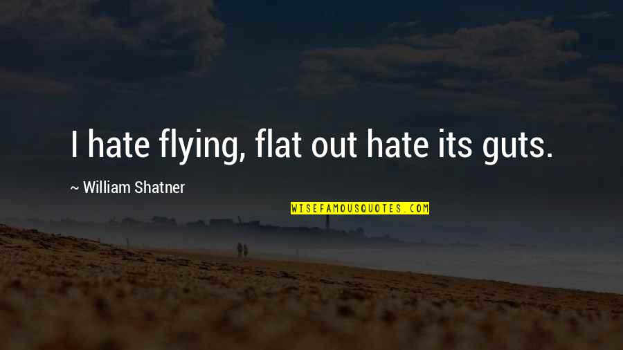 Drug Intervention Quotes By William Shatner: I hate flying, flat out hate its guts.