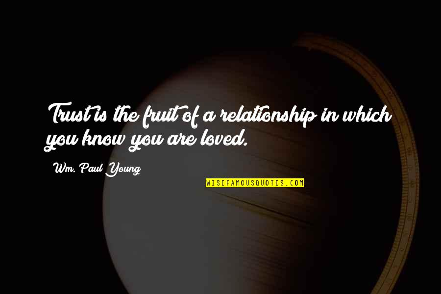 Drug Intervention Quotes By Wm. Paul Young: Trust is the fruit of a relationship in