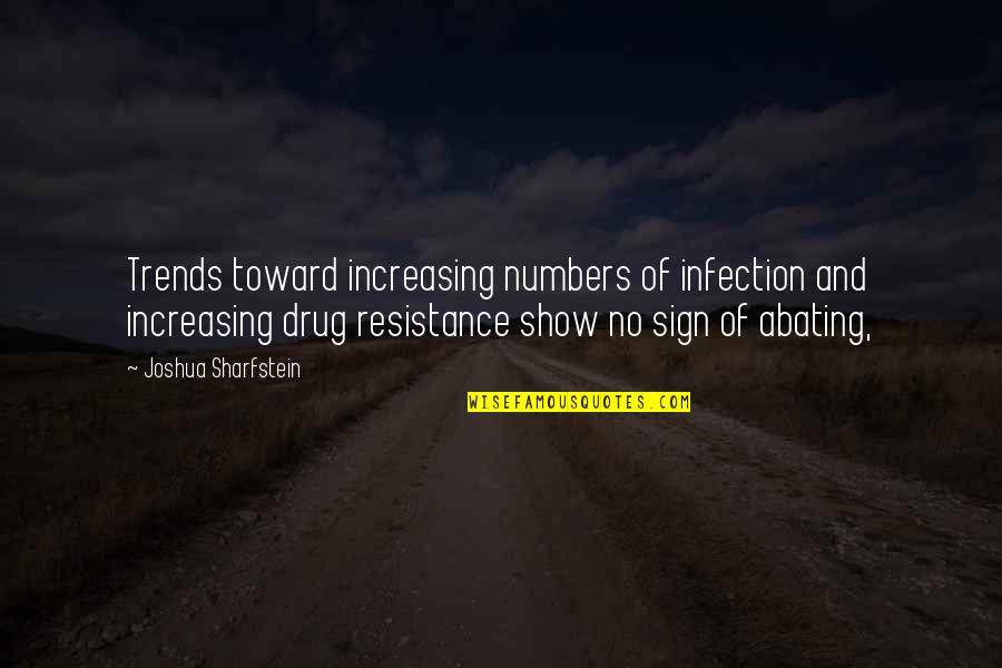 Drug Resistance Quotes By Joshua Sharfstein: Trends toward increasing numbers of infection and increasing