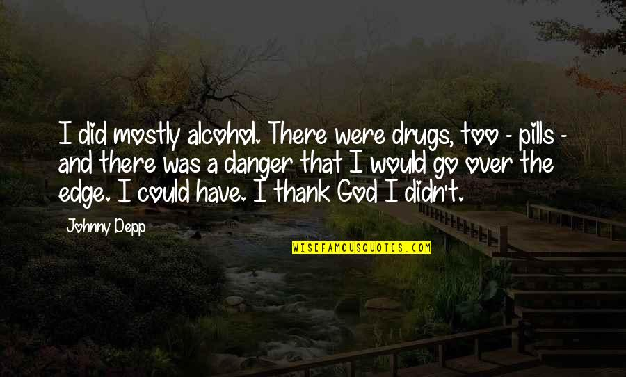 Drugs And Pills Quotes By Johnny Depp: I did mostly alcohol. There were drugs, too