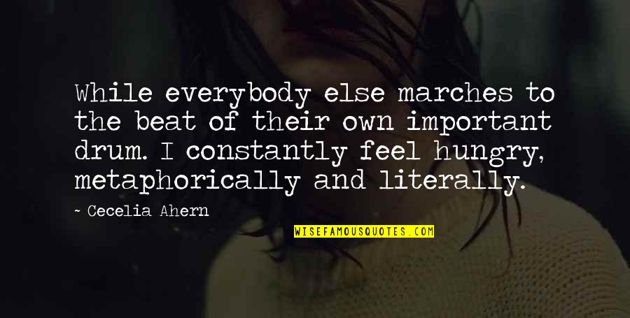Drum Beat Quotes By Cecelia Ahern: While everybody else marches to the beat of