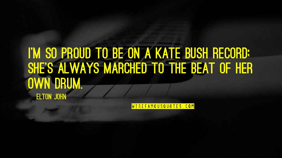 Drum Beat Quotes By Elton John: I'm so proud to be on a Kate