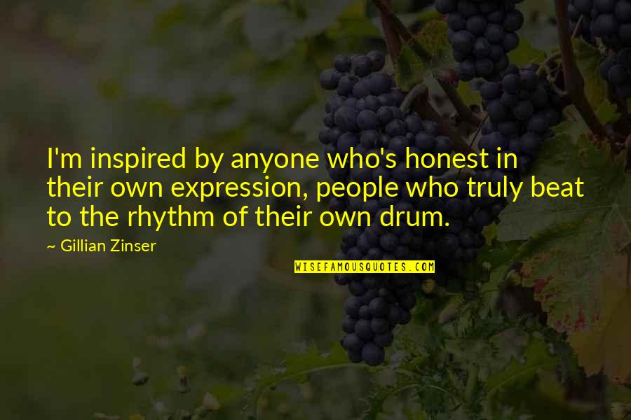 Drum Beat Quotes By Gillian Zinser: I'm inspired by anyone who's honest in their