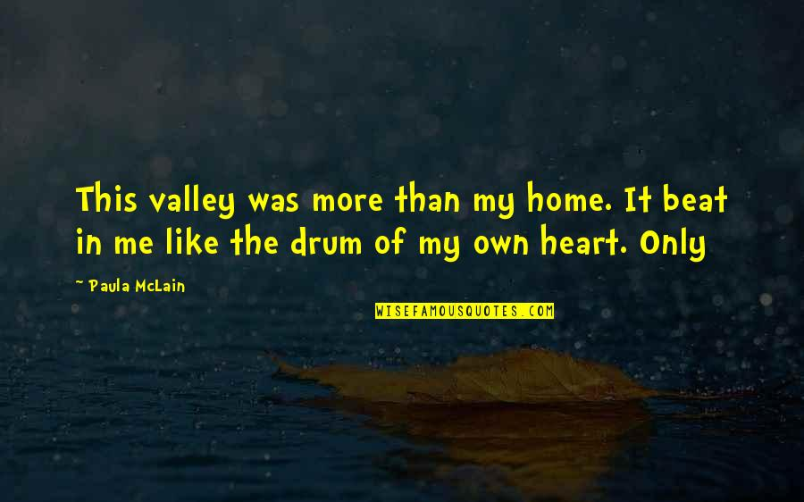 Drum Beat Quotes By Paula McLain: This valley was more than my home. It