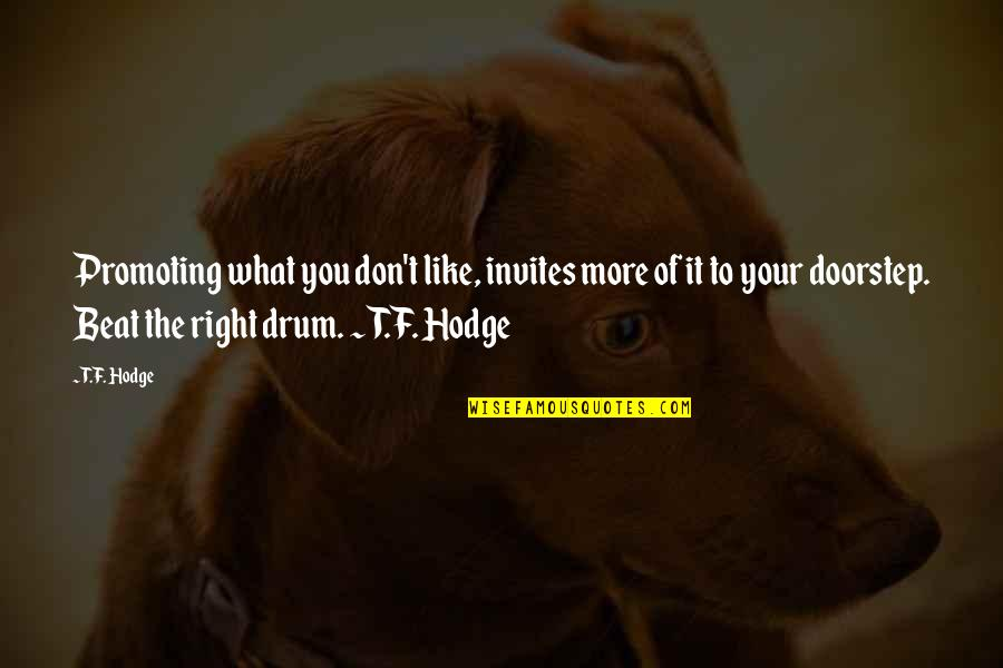 Drum Beat Quotes By T.F. Hodge: Promoting what you don't like, invites more of