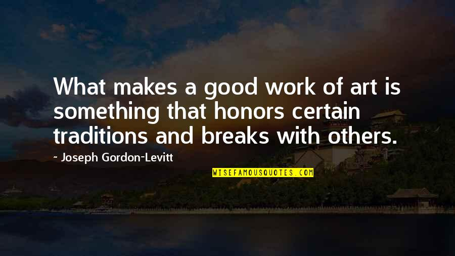 Drummer Boyfriend Quotes By Joseph Gordon-Levitt: What makes a good work of art is
