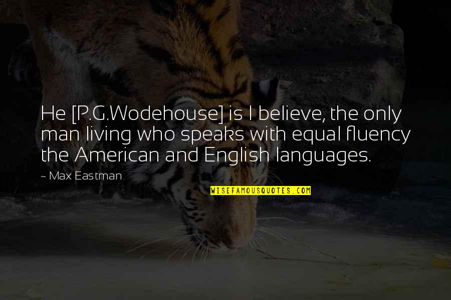 Drummer Boyfriend Quotes By Max Eastman: He [P.G.Wodehouse] is I believe, the only man