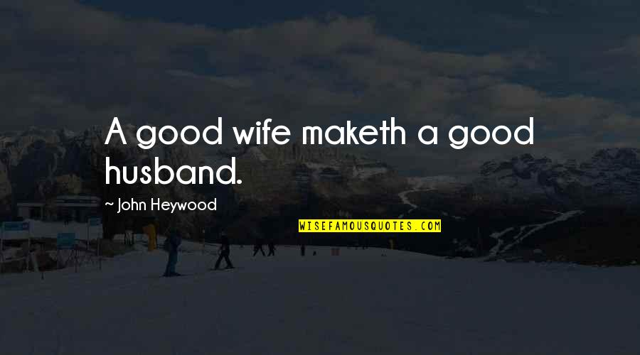 Drummle In Great Expectations Quotes By John Heywood: A good wife maketh a good husband.