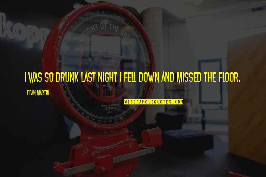 Drunk Last Night Quotes By Dean Martin: I was so drunk last night I fell