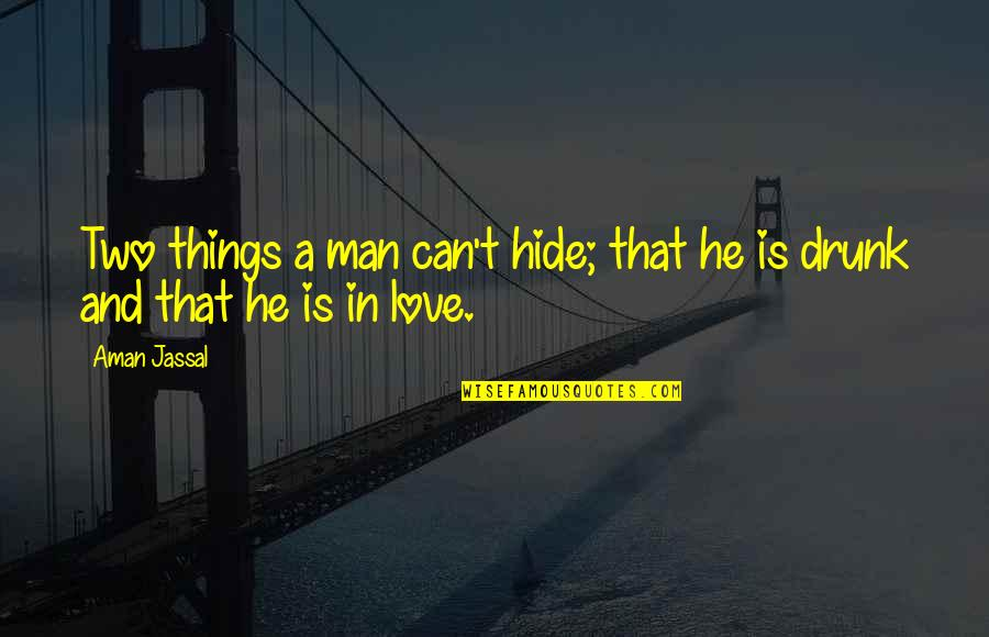 Drunk On You Quotes By Aman Jassal: Two things a man can't hide; that he