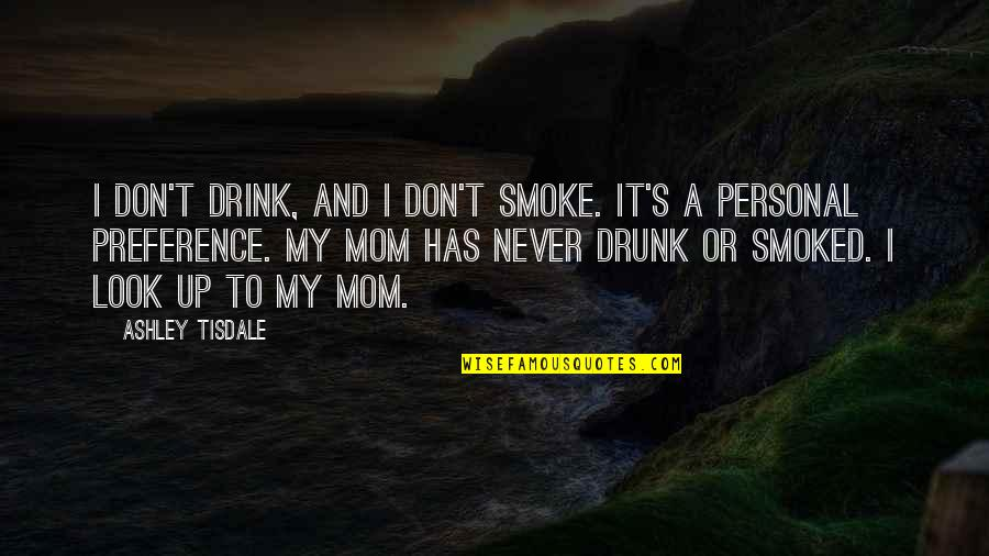 Drunk On You Quotes By Ashley Tisdale: I don't drink, and I don't smoke. It's
