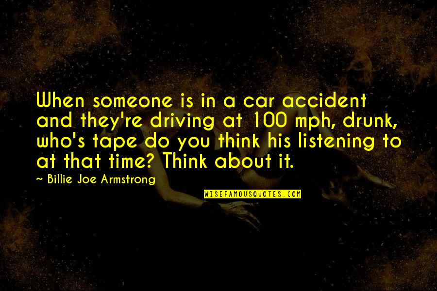 Drunk On You Quotes By Billie Joe Armstrong: When someone is in a car accident and