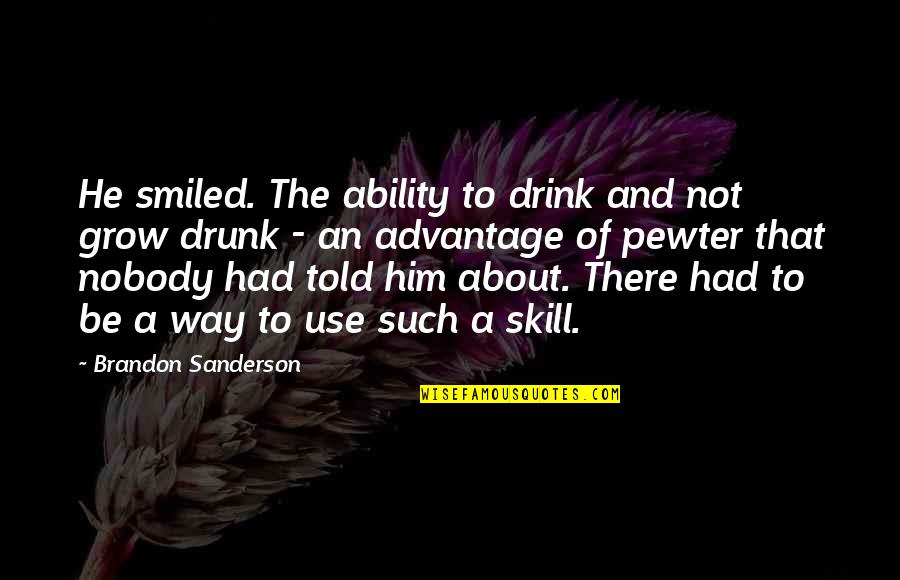 Drunk On You Quotes By Brandon Sanderson: He smiled. The ability to drink and not