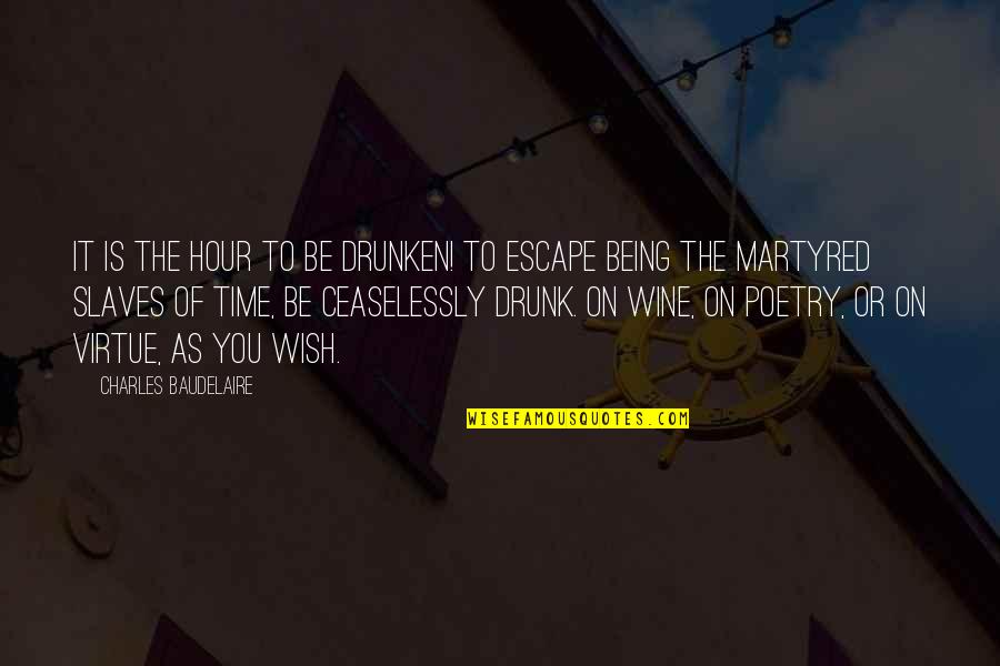 Drunk On You Quotes By Charles Baudelaire: It is the hour to be drunken! to