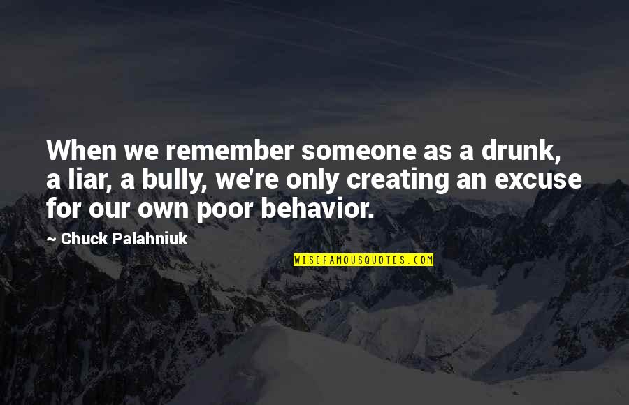 Drunk On You Quotes By Chuck Palahniuk: When we remember someone as a drunk, a