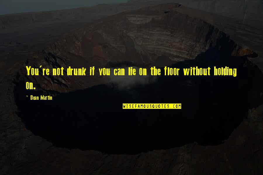 Drunk On You Quotes By Dean Martin: You're not drunk if you can lie on