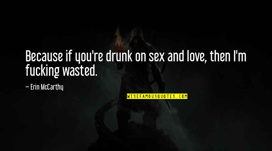 Drunk On You Quotes By Erin McCarthy: Because if you're drunk on sex and love,