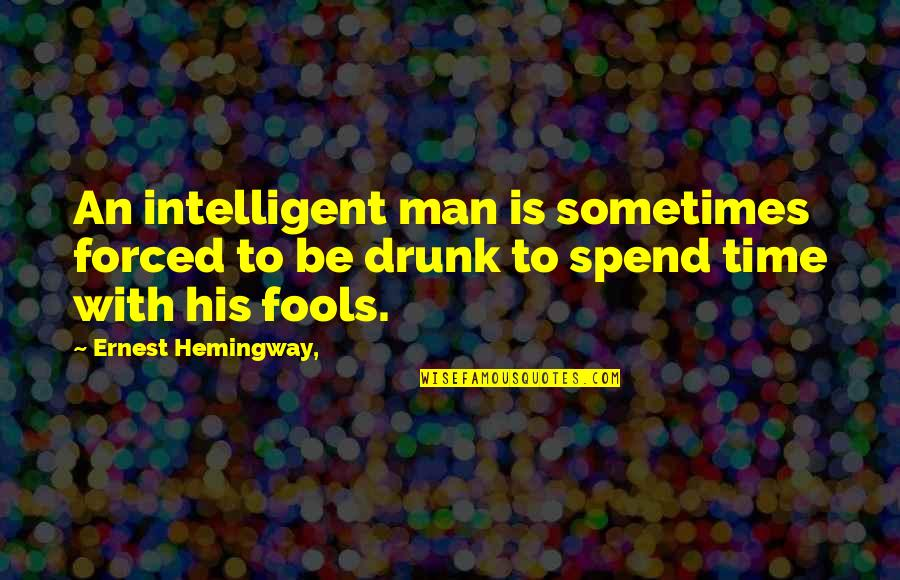 Drunk On You Quotes By Ernest Hemingway,: An intelligent man is sometimes forced to be