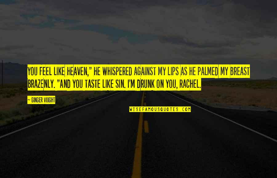 """Drunk On You Quotes By Ginger Voight: You feel like heaven,"""" he whispered against my"""