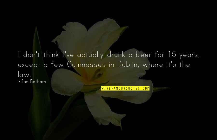 Drunk On You Quotes By Ian Botham: I don't think I've actually drunk a beer