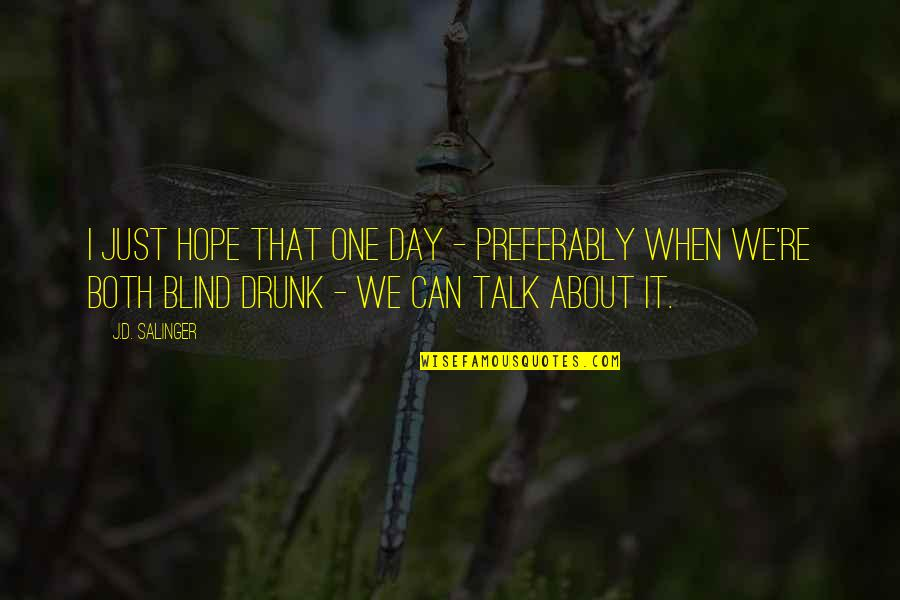 Drunk On You Quotes By J.D. Salinger: I just hope that one day - preferably