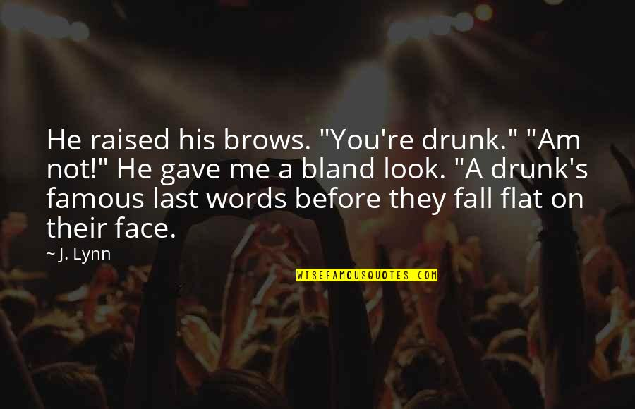 """Drunk On You Quotes By J. Lynn: He raised his brows. """"You're drunk."""" """"Am not!"""""""