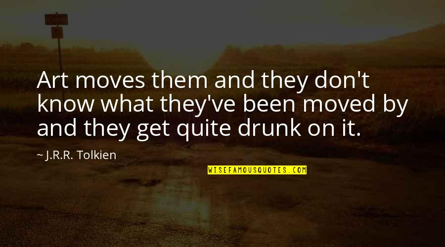 Drunk On You Quotes By J.R.R. Tolkien: Art moves them and they don't know what