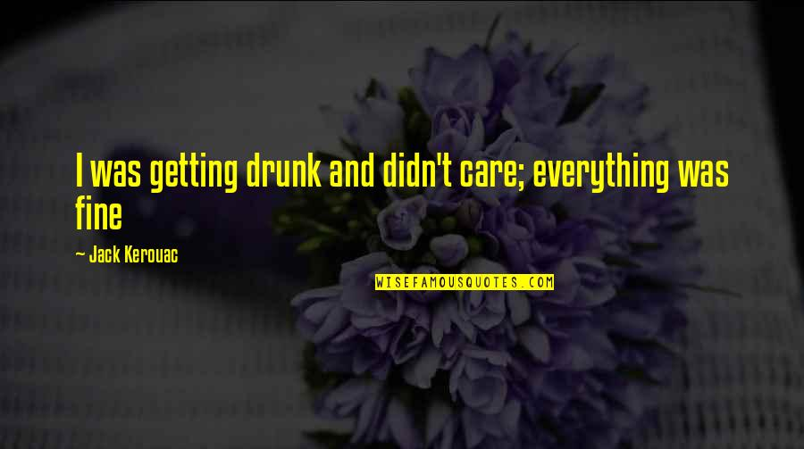 Drunk On You Quotes By Jack Kerouac: I was getting drunk and didn't care; everything