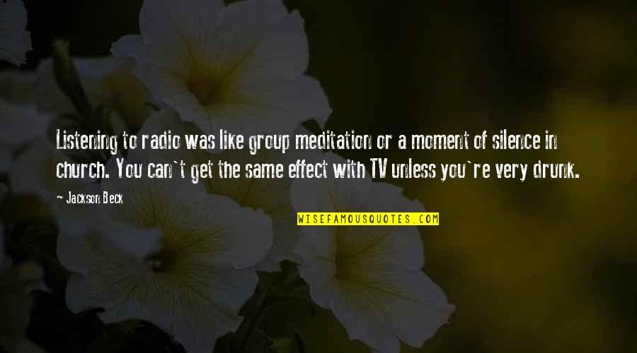 Drunk On You Quotes By Jackson Beck: Listening to radio was like group meditation or