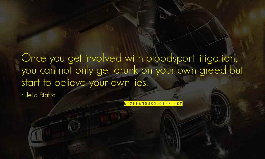 Drunk On You Quotes By Jello Biafra: Once you get involved with bloodsport litigation, you