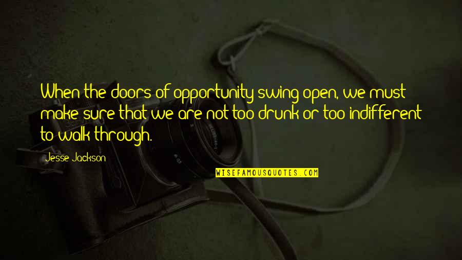 Drunk On You Quotes By Jesse Jackson: When the doors of opportunity swing open, we