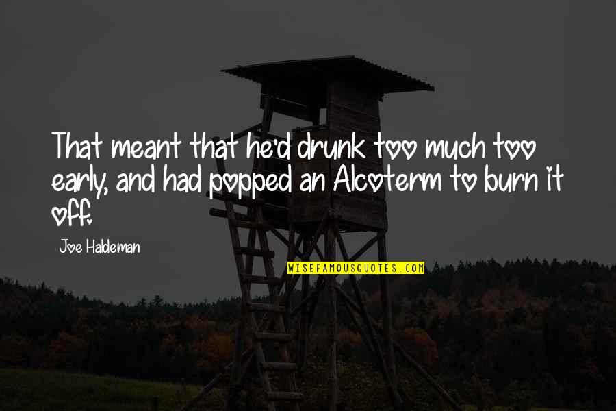 Drunk On You Quotes By Joe Haldeman: That meant that he'd drunk too much too