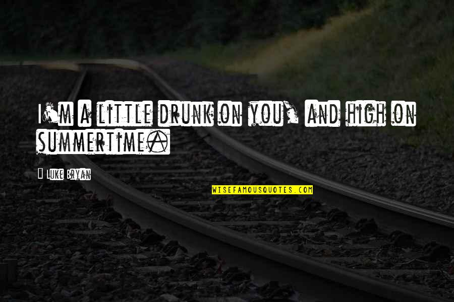 Drunk On You Quotes By Luke Bryan: I'm a little drunk on you, and high