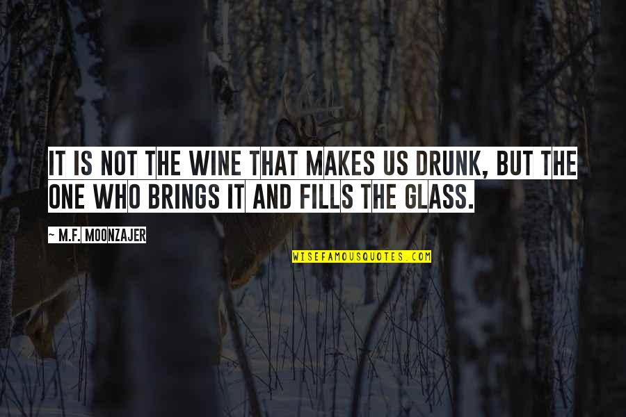 Drunk On You Quotes By M.F. Moonzajer: It is not the wine that makes us