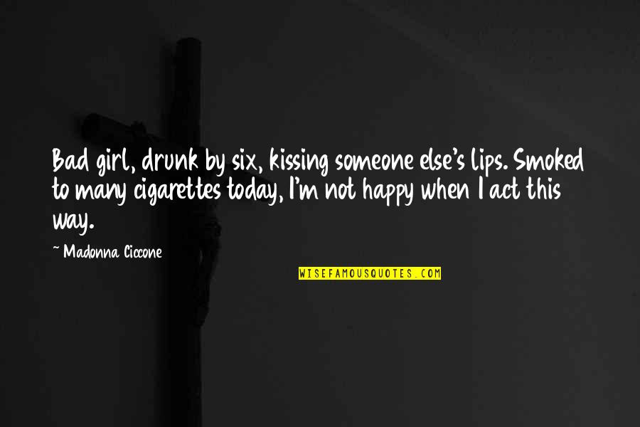 Drunk On You Quotes By Madonna Ciccone: Bad girl, drunk by six, kissing someone else's