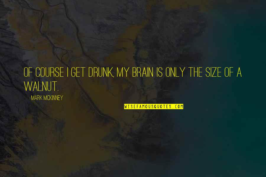 Drunk On You Quotes By Mark McKinney: Of course I get drunk, my brain is