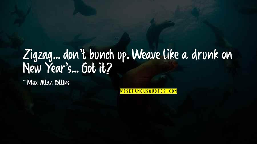 Drunk On You Quotes By Max Allan Collins: Zigzag... don't bunch up. Weave like a drunk