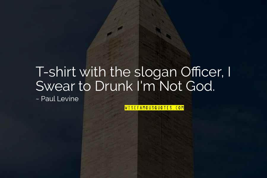 Drunk On You Quotes By Paul Levine: T-shirt with the slogan Officer, I Swear to