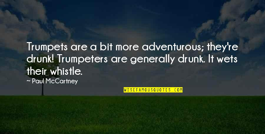 Drunk On You Quotes By Paul McCartney: Trumpets are a bit more adventurous; they're drunk!