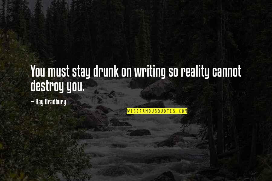Drunk On You Quotes By Ray Bradbury: You must stay drunk on writing so reality