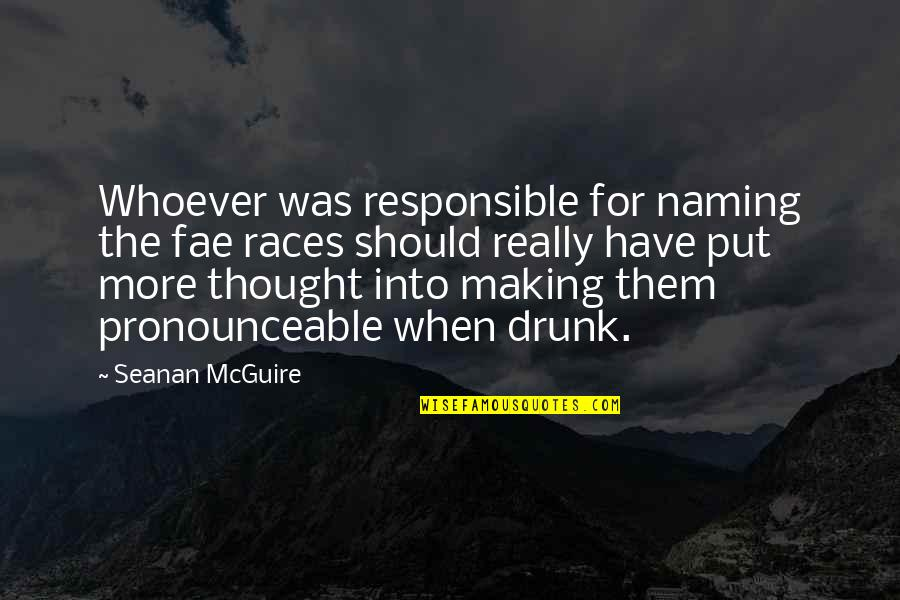 Drunk On You Quotes By Seanan McGuire: Whoever was responsible for naming the fae races