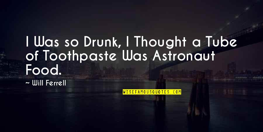 Drunk On You Quotes By Will Ferrell: I Was so Drunk, I Thought a Tube