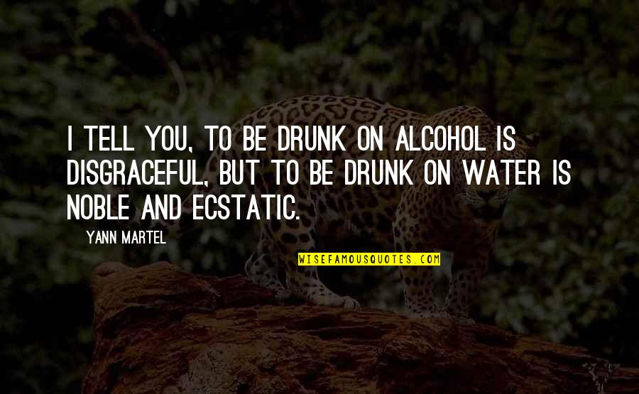 Drunk On You Quotes By Yann Martel: I tell you, to be drunk on alcohol