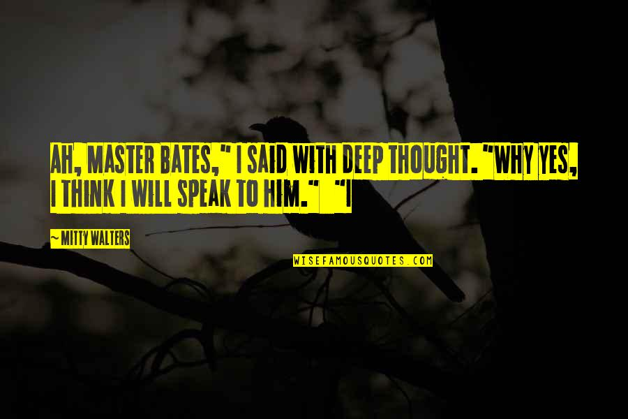 "Drunken Idiots Quotes By Mitty Walters: Ah, Master Bates,"" I said with deep thought."