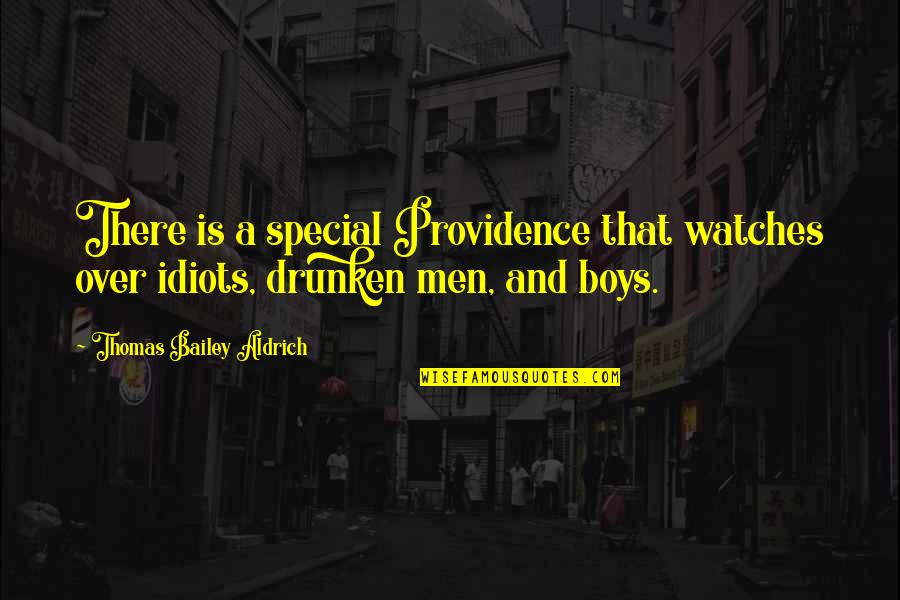 Drunken Idiots Quotes By Thomas Bailey Aldrich: There is a special Providence that watches over
