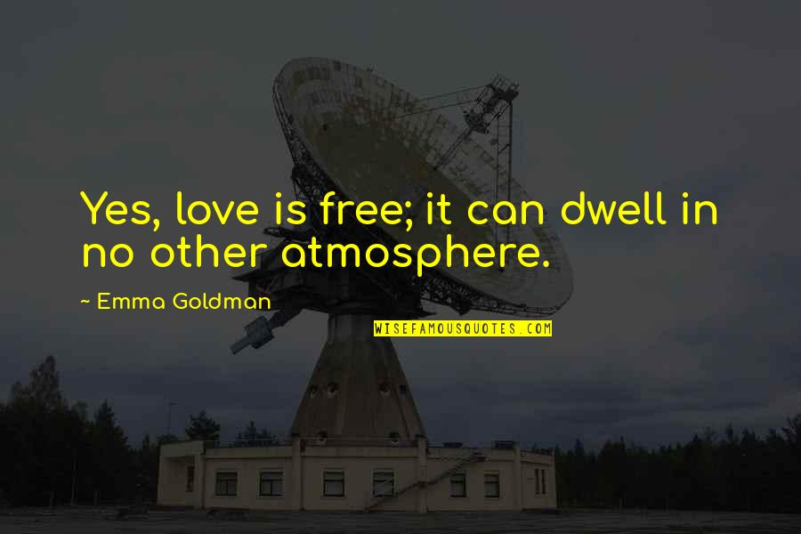 Drustan Quotes By Emma Goldman: Yes, love is free; it can dwell in