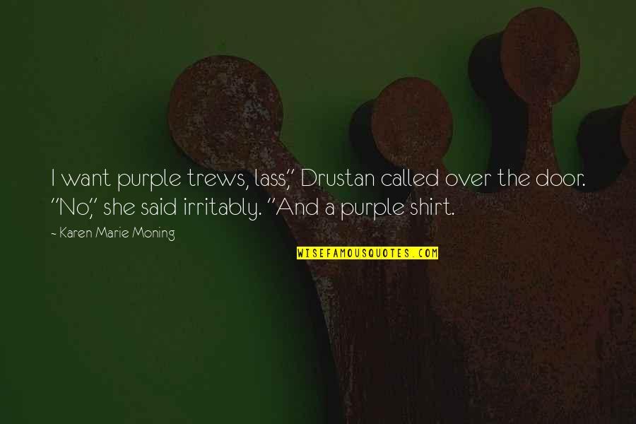 """Drustan Quotes By Karen Marie Moning: I want purple trews, lass,"""" Drustan called over"""
