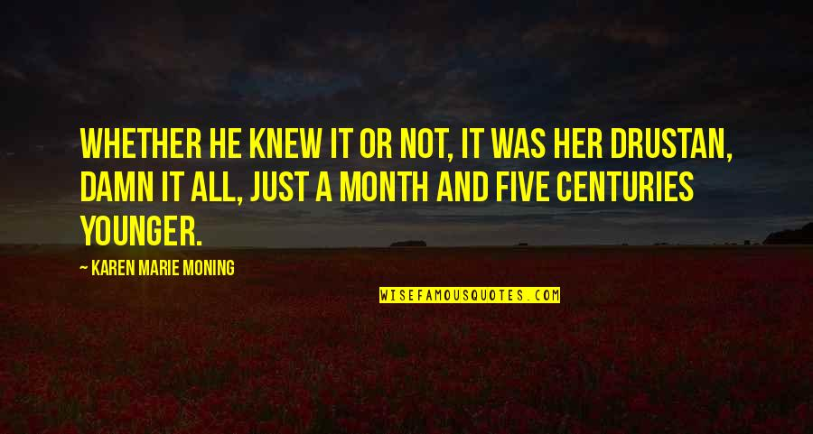 Drustan Quotes By Karen Marie Moning: Whether he knew it or not, it was