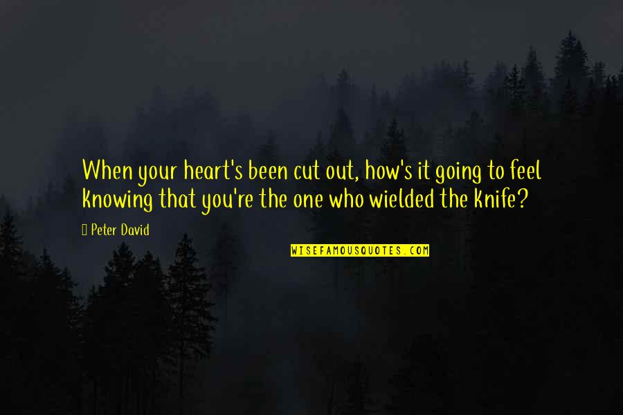 Drustan Quotes By Peter David: When your heart's been cut out, how's it